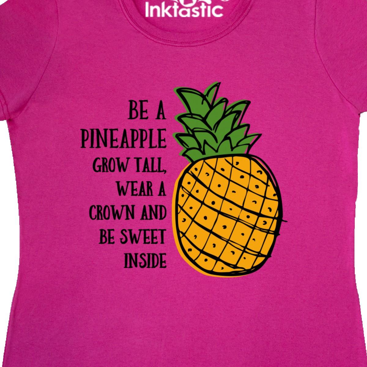 Inktastic Be A Pineapple Women/'s T-Shirt Grow Tall Wear Crown Sweet Inside Fun