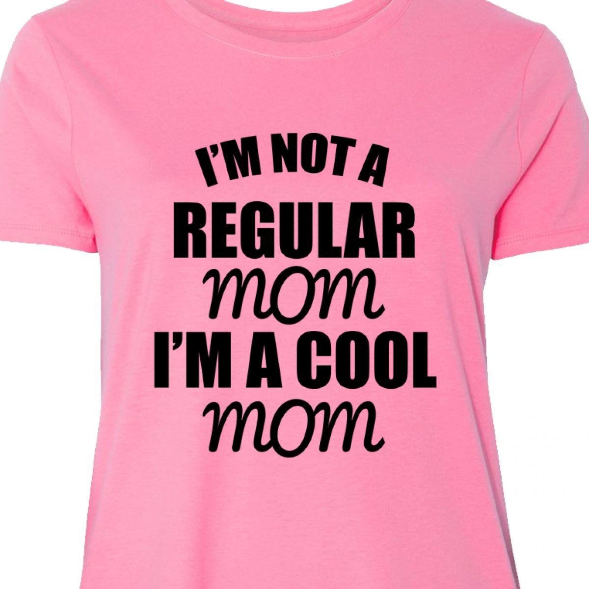 7b5ae54b5d577 Inktastic I m Not A Regular Mom I m A Cool Mom Women s Plus Size T ...