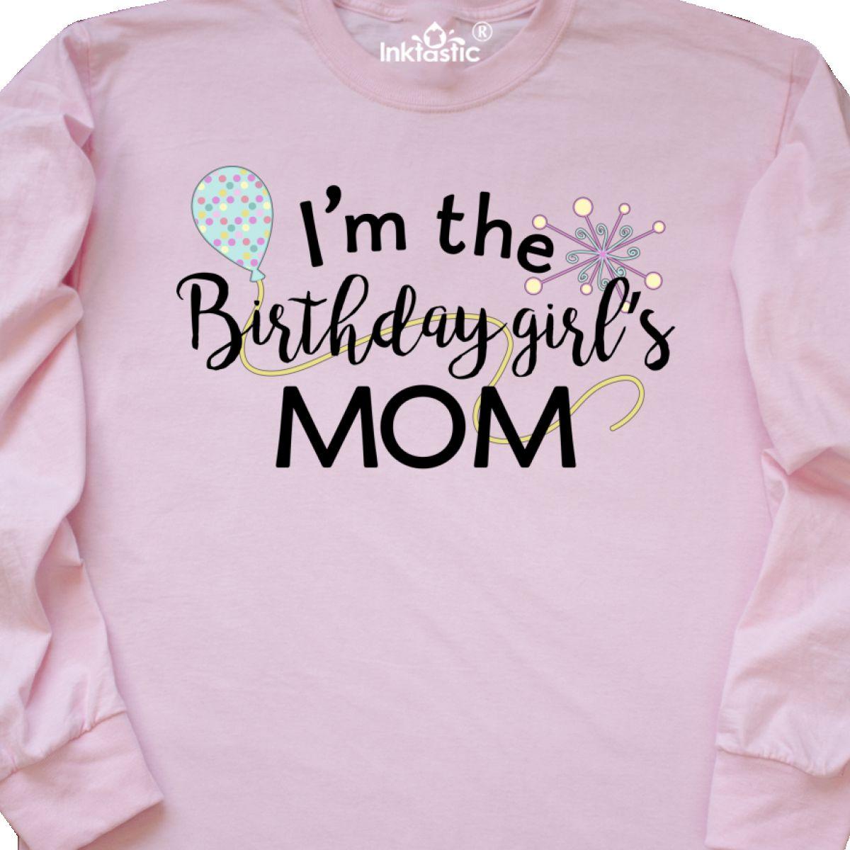 95ee7fcb Inktastic I'm The Birthday Girl's Mom Long Sleeve T-Shirt Birthdays ...