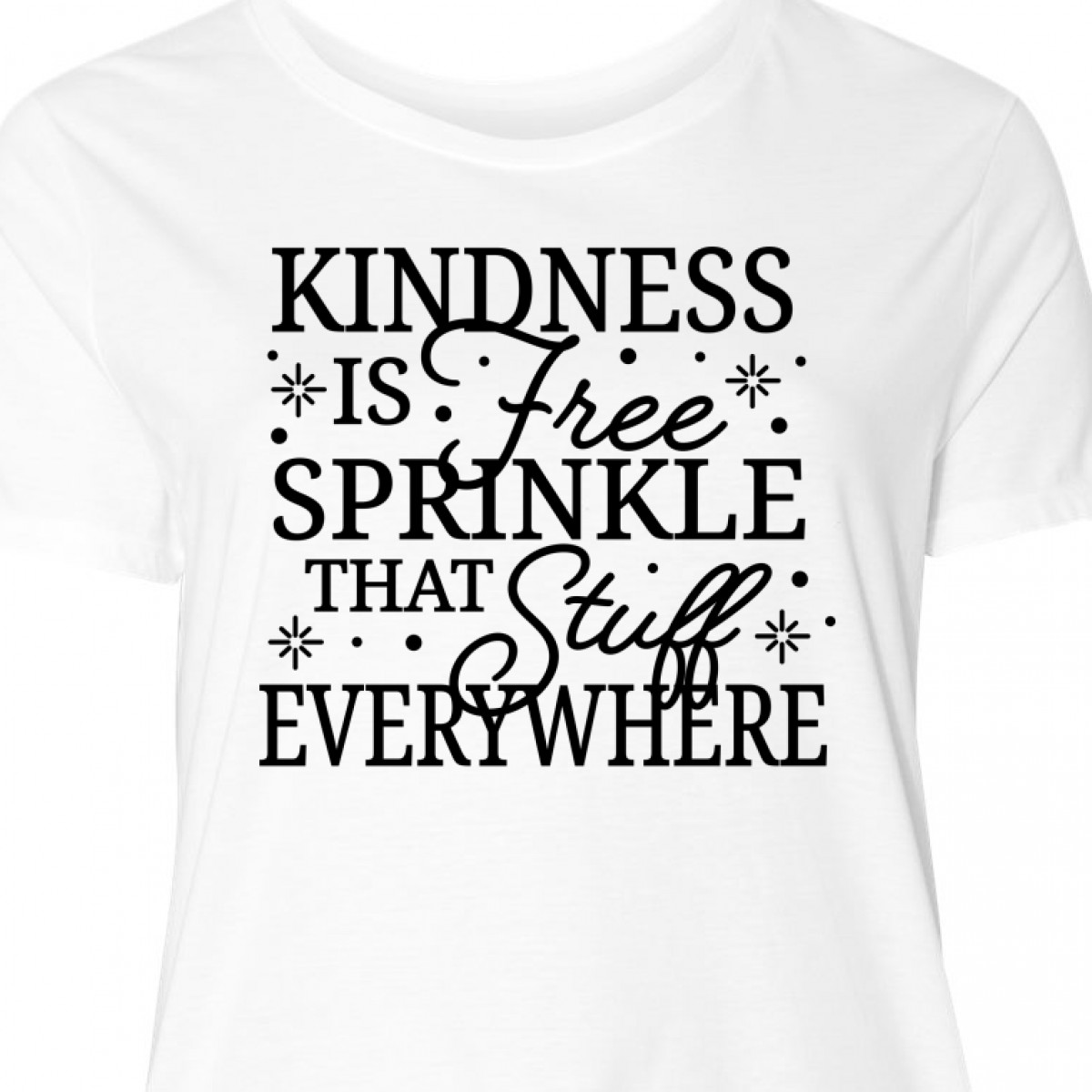 Details about Inktastic Kindness Is Free Sprinkle That Stuff Women\'s Plus  Size T-Shirt Quotes